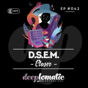 D.S.E.M. – Closer
