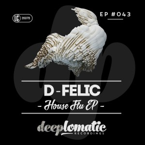 D-Felic – House Flu EP